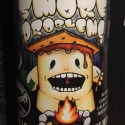 VERY SMALL BATCH.  PIPEWORKS.    S'MORE   MONEY. S'MORE  PROBLEMS   22oz.